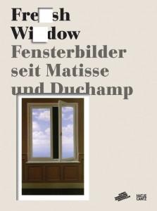 Fresh Widow. Fensterbilder seit Matisse und Duchamp